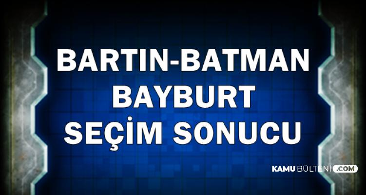 Batman-Bartın-Bayburt İl ve İlçe Seçim Sonucu 31 Mart 2019 Son Durum