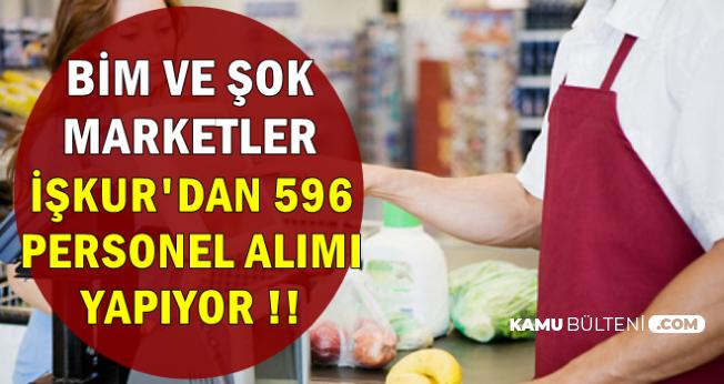 BİM ve ŞOK Marketler, İŞKUR'da İş İlanı Yayımladı: 596 Personel Alınacak