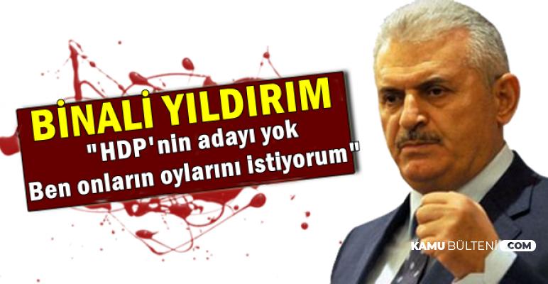 """Binali Yıldırım: """"HDP'nin adayı yok Ben onların oylarını istiyorum"""""""