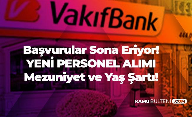 Bu Hafta Sona Eriyor ! Vakıfbank Personel Alımı Yapacak (Mezuniyet, Yaş Şartı ve Diğer Şartlar)