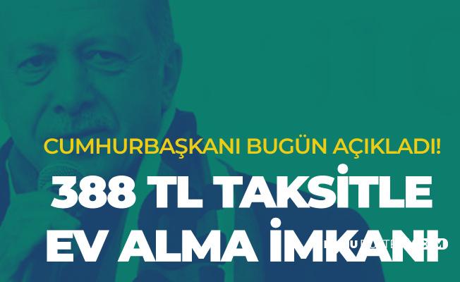 Cumhurbaşkanı Açıkladı: 388 Lira Taksitle Ev Alınabilecek!