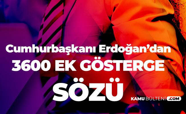 Cumhurbaşkanı Erdoğan'dan 3600 Ek Gösterge Açıklaması Geldi