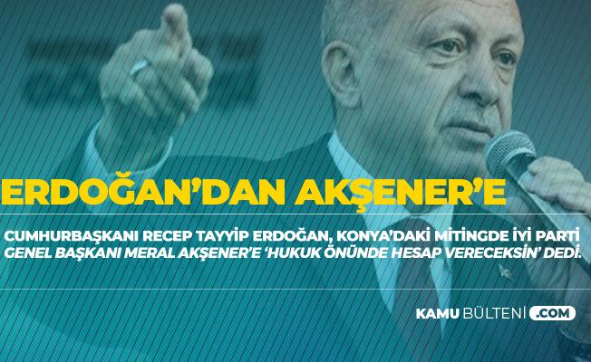 Cumhurbaşkanı Erdoğan'dan Akşener'e : Gereken Hesabı Vereceksin