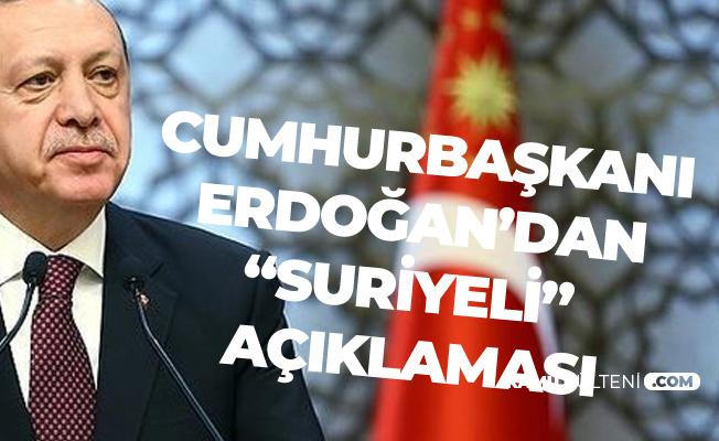 Cumhurbaşkanı Erdoğan'dan Suriyeli Açıklaması : Hazineye Yük Değil