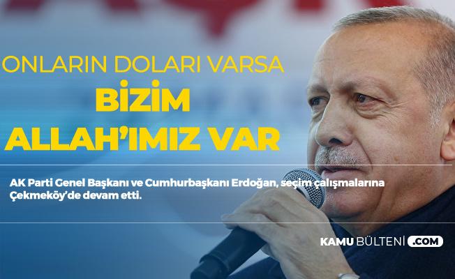 Cumhurbaşkanı Erdoğan: Onların Doları varsa Bizim Allah'ımız Var