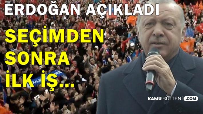 Erdoğan Açıkladı: Seçimden Sonra İlk İşimiz..