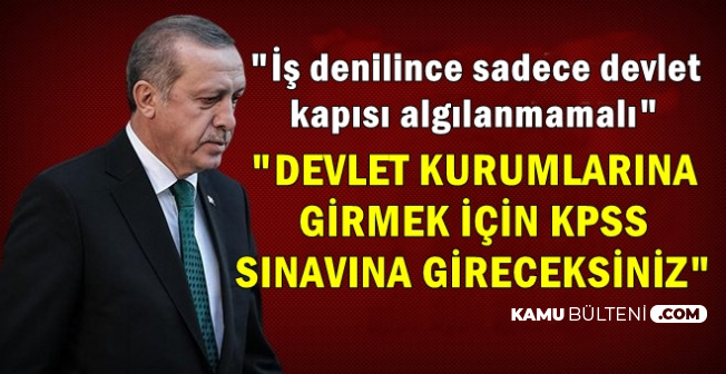 Erdoğan'dan KPSS ve Devlette İş Açıklaması