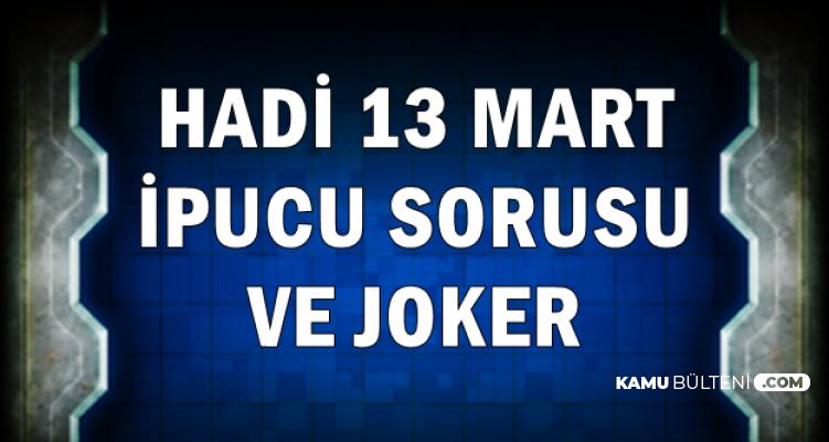 Hadi 13 Mart ipucu Sorusu ve Joker Kodu: Tek Gözde Kaşın Hemen Altına Sıkıştırılan Gözlük Camının Adı
