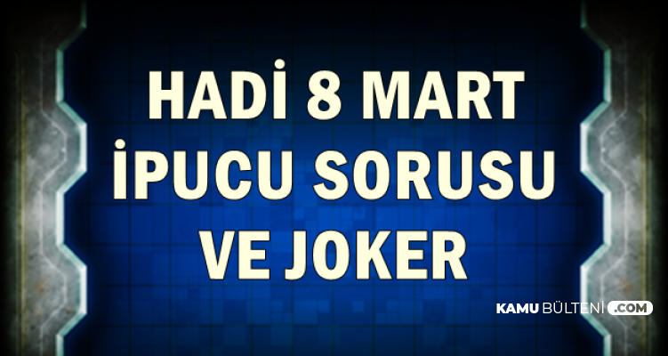 Hadi 8 Mart İpucu Sorusu ve SİM Joker Kodu