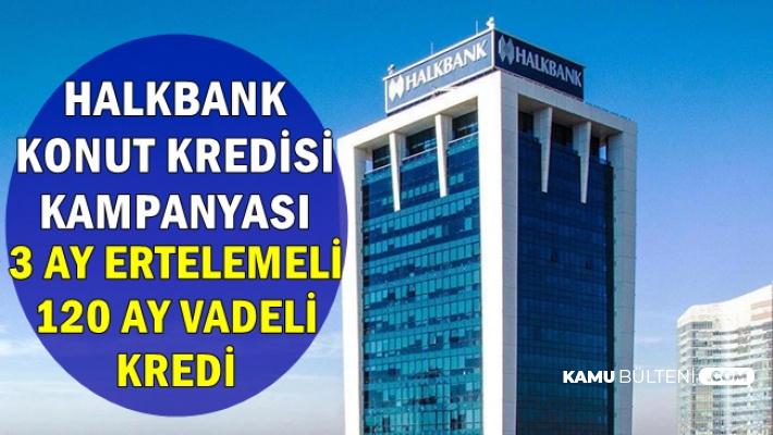 Halkbankası Konut Kredisi Kampanyası Başladı: 3 Ay Erteleme 120 Ay Vade ile Uygun Kredi