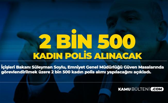 İçişleri Bakanı Süleyman Soylu 2 Bin 500 Kadın Polis Alımı Yapılacağını Açıkladı