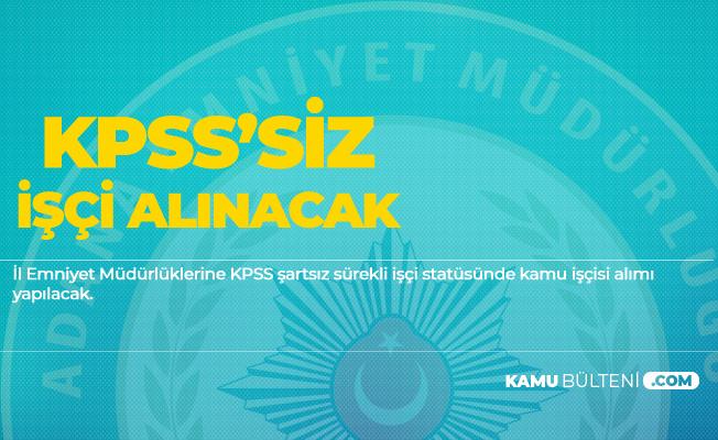 İl Emniyet Müdürlüklerine KPSS Şartsız Sürekli İşçi Alımı Yapılacak - Son Başvuru Tarihi 29 Mart