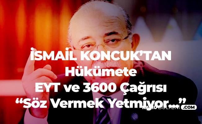 İsmail Koncuk'tan EYT ve 3600 Ek Gösterge Çıkışı: Söz Vermekle Olmuyor!