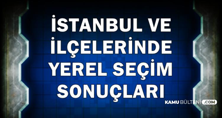 İstanbul ve İlçelerinde Yerel Seçim Sonuçları-Binali Yıldırım mı , Ekrem İmamoğlu mu?