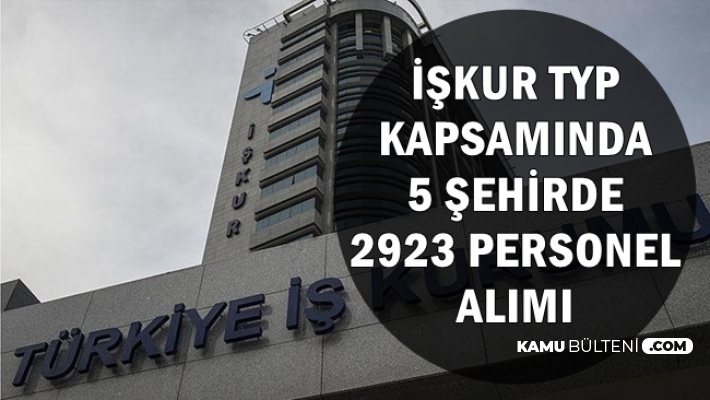 Kamuya İŞKUR TYP kapsamında 5 Şehre 2923 Personel Alımı