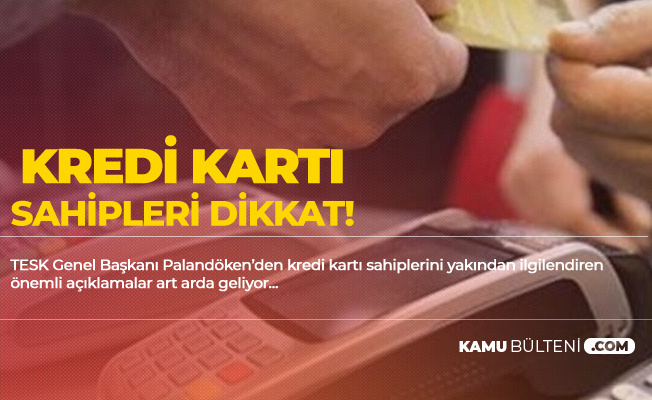 Kredi Kartı Sahipleri Dikkat! TESK'ten Önemli Uyarı