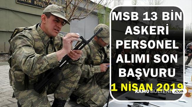 MSB 13 Bin Askeri Personel Alımı Son Başvuru: 1 Nisan 2019