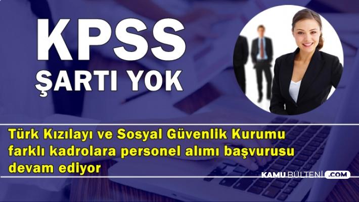 SGK ve Kızılay KPSS'siz Kamu Personel Alımı Başvurusu Devam Ediyor