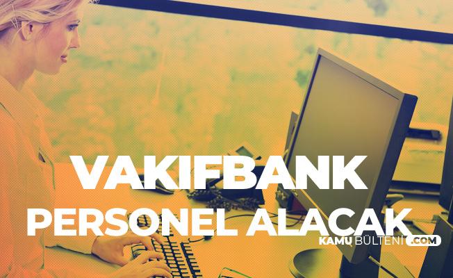Vakıfbank Personel Alımı Yapacak! İşte Mezuniyet ve YaşŞartları