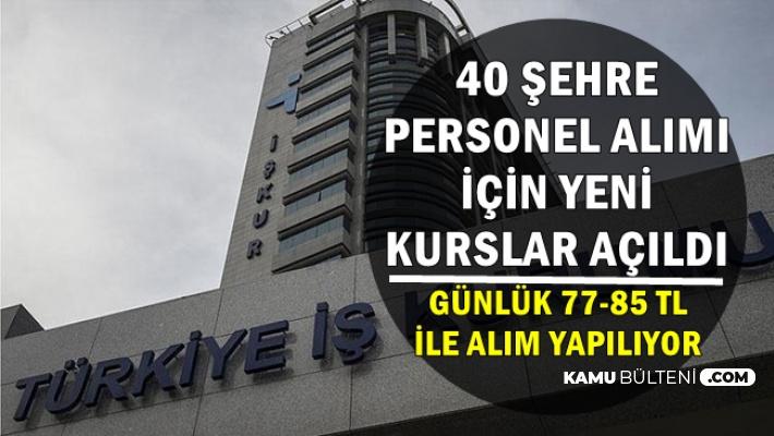 Yeni Kurslar Açıldı: İŞKUR 40 Şehre Günlük 77-85 TL ile Personel Alıyor