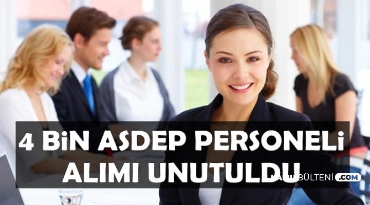 4 Bin ASDEP Personeli Alımı İlanı Unutuldu
