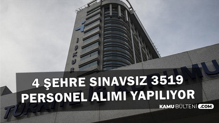 4 Şehre Sınavsız 3519 Personel Alımı İçin İlanlar İŞKUR'da Yayımlandı