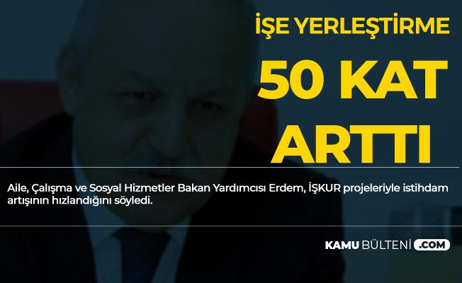 Ahmet Erdem: İşe Yerleştirme Sayımız 50 Kat Arttı
