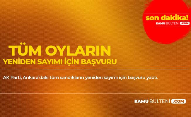 AK Parti Ankara İl Başkanı: Tüm Oyların Yeniden Sayımı için Başvuru Yaptık