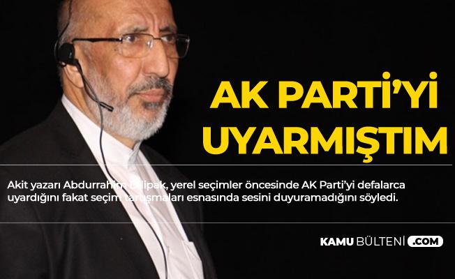 Akit Yazarı Dilipak: AK Parti'yi Uyarmıştım, Belediyelerle Geldiniz, Belediyelerle Gidebilirsiniz