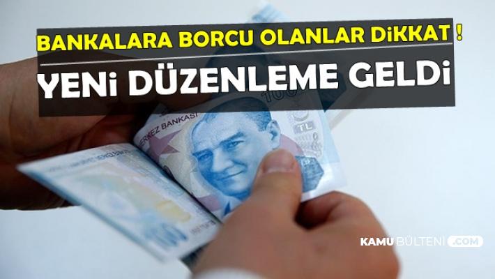 Bankalara Borcu Olanlar Dikkat: Yeni Düzenleme Yapıldı