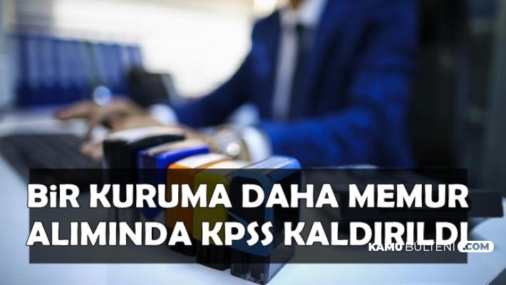 Bir Kuruma Daha Memur Alımında KPSS Şartı Kaldırıldı