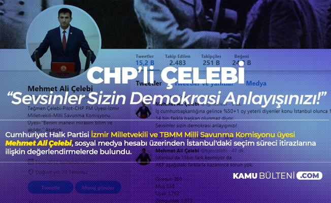 CHP'li Mehmet Ali Çelebi: Sevsinler Sizin Demokrasi Anlayışınızı