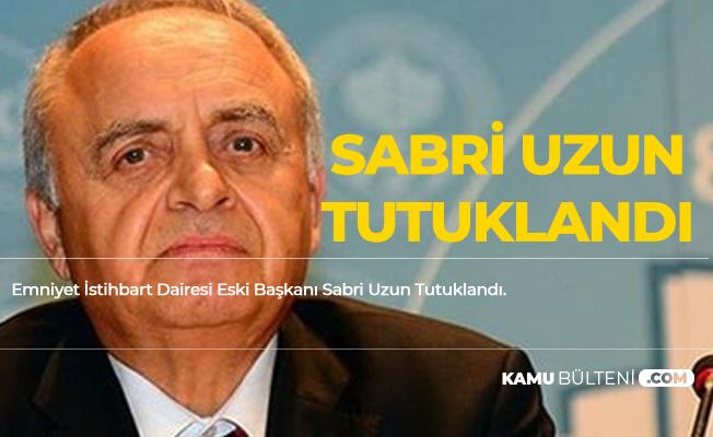 Emniyet İstihbarat Eski Başkanı Sabri Uzun Tutuklandı