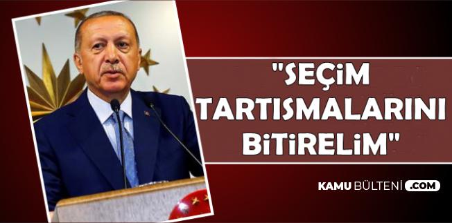 Erdoğan: Seçim Tartışmalarını Bitirelim
