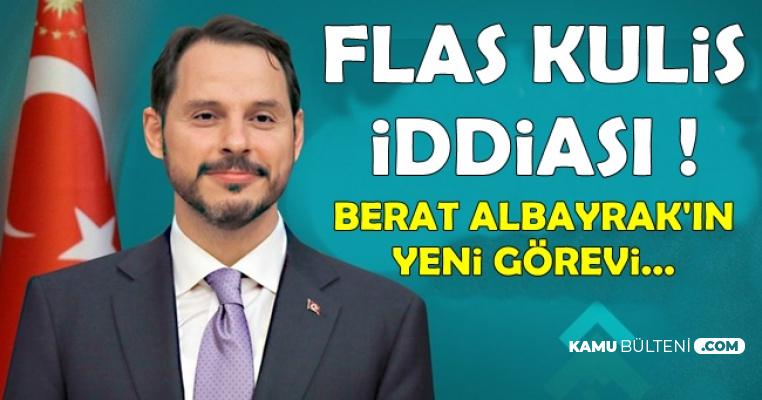 Flaş Kulis İddiası: Berat Albayrak'ın Yeni Görevi..