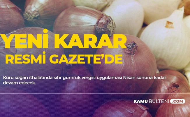 Gümrüksüz Kuru Soğan İthalatıyla İlgili Yeni Karar! Süre Uzatıldı