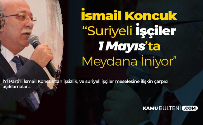 İsmail Koncuk: Hadi Hayırlı Olsun , Suriyeli İşçiler 1 Mayıs'ta Meydanda...
