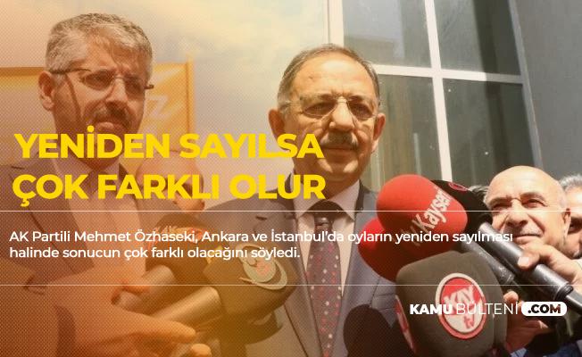 Mehmet Özhaseki: İstanbul ve Ankara'da Yeniden Sayım Olsa Sonuç Çok Farklı Olur