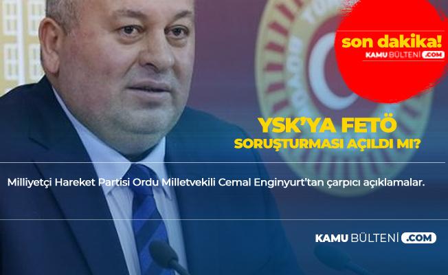 MHP'li Cemal Enginyurt'tan 'YSK'ya FETÖ Soruşturması' Sorusu