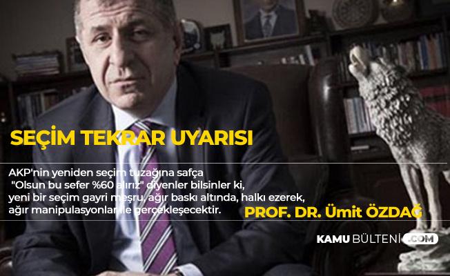 Prof. Dr. Ümit Özdağ'dan 'Seçim Tekrarı' Açıklaması: Sandık Güvenliği Olmayacaktır
