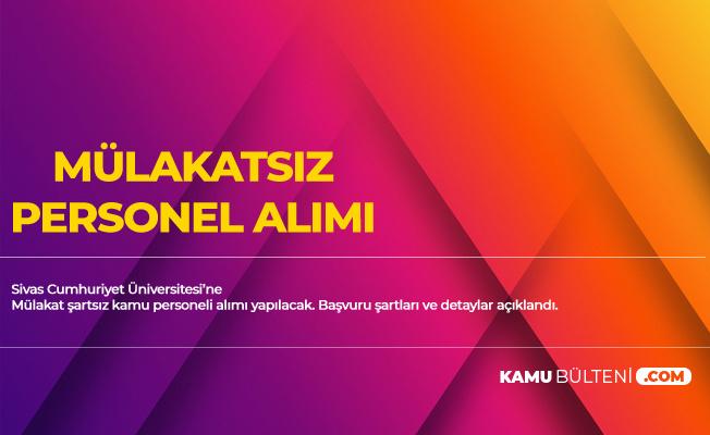 Sivas Cumhuriyet Üniversitesi'ne Mülakat Şartsız Sözleşmeli Kamu Personeli Alımı Yapılacak (En Az Lise Mezunu)