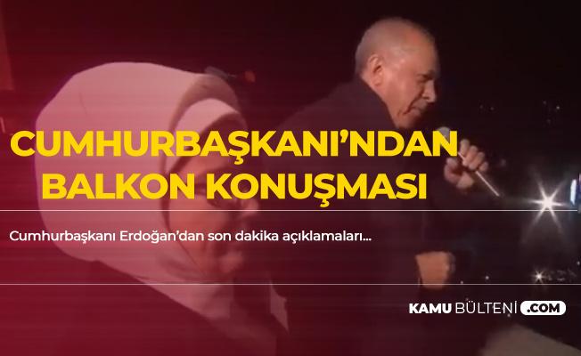Son Dakika: Cumhurbaşkanı Erdoğan'dan Balkon Konuşması