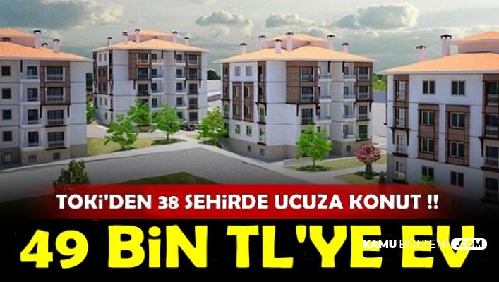 TOKİ'den 38 Şehirde Kampanya: 49 Bin TL'den Başlayan Fiyatlarla Ucuza Ev