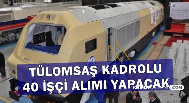 TÜLOMSAŞ 40 Kadrolu İşçi Alımı Başvuru Ekranı İŞKUR'da Açıldı