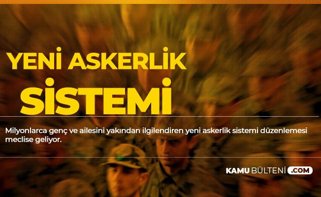 Yeni Askerlik Sistemi Düzenlemesi Meclise Geliyor
