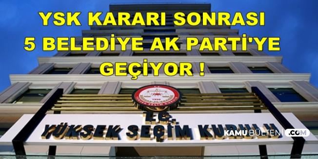 YSK'nın KHK Kararı Sonrası 5 Belediye AK Parti'ye Geçiyor
