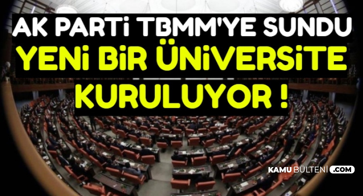 AK Parti TBMM'ye Sundu: Yeni Bir Üniversite Kurulacak