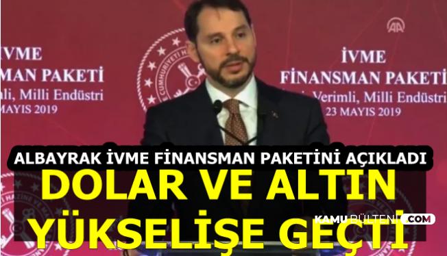 Albayrak İvme Finansman Paketini Açıkladı-Dolar ve Altın Yükselişe Geçti