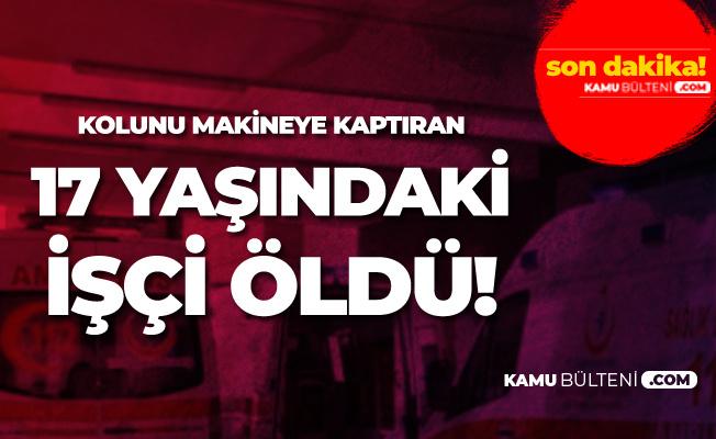 Antalya'da Kolunu İş Makinesine Kaptıran 17 Yaşındaki İşçi Öldü
