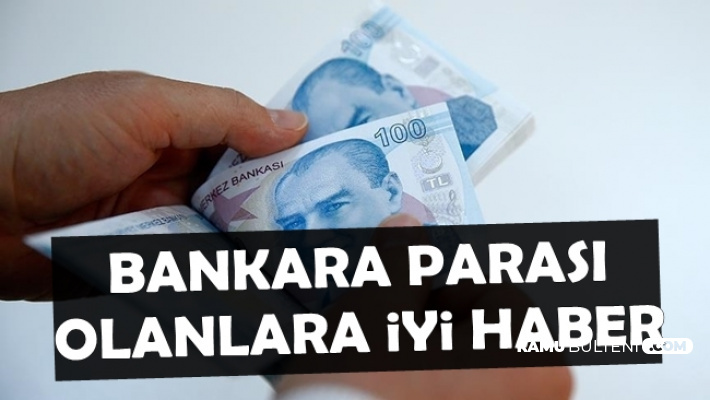 Bankada Parası Olan Vatandaşlara İyi Haber: Resmi Gazete'de Yayımlandı